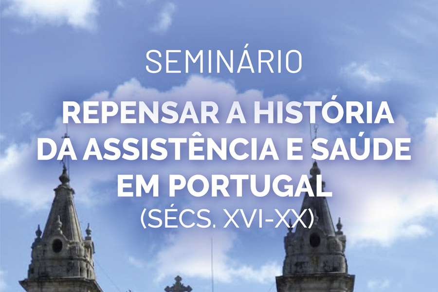 Seminário «Repensar a história da assistência e da saúde em Portugal (sécs. XVI-XX)»